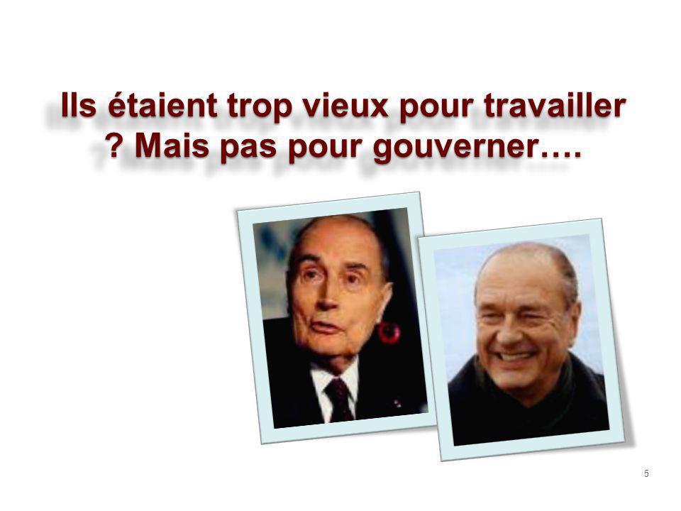 Ils étaient trop vieux pour travailler Mais pas pour gouverner….