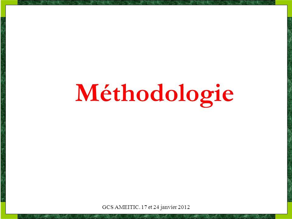 Méthodologie GCS AMEITIC. 17 et 24 janvier 2012