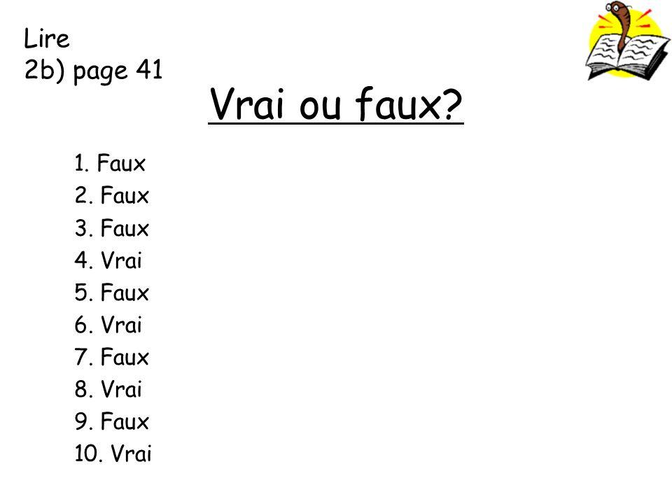 Vrai ou faux Lire 2b) page 41 1. Faux 2. Faux 3. Faux 4. Vrai 5. Faux