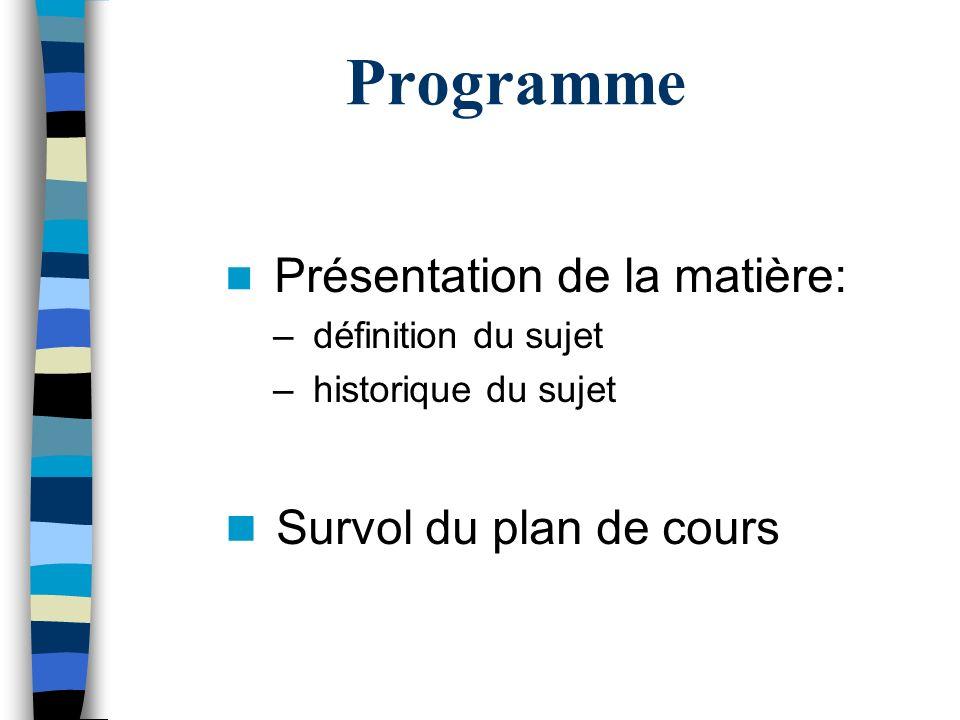 Programme Survol du plan de cours Présentation de la matière: