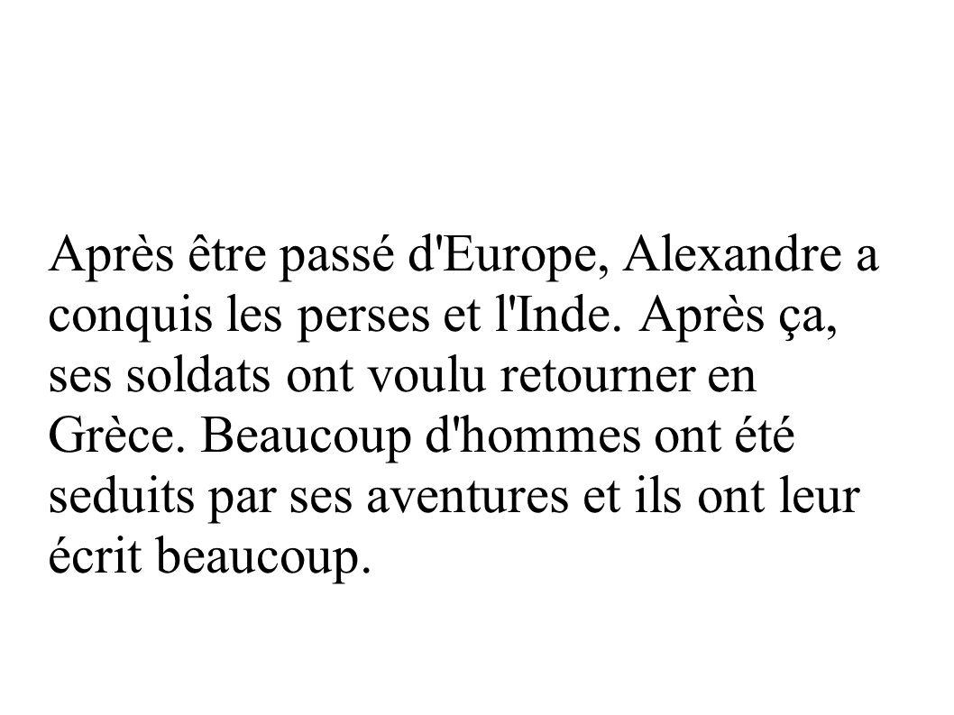 Après être passé d Europe, Alexandre a conquis les perses et l Inde