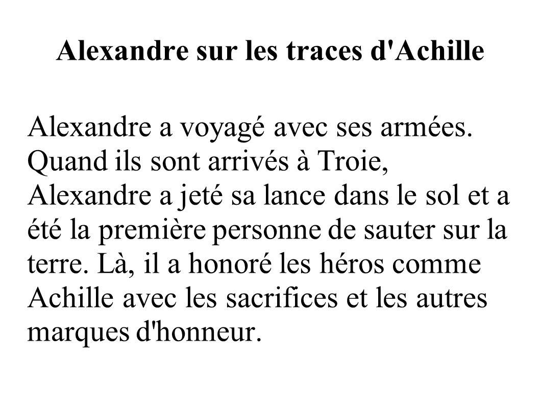 Alexandre sur les traces d Achille
