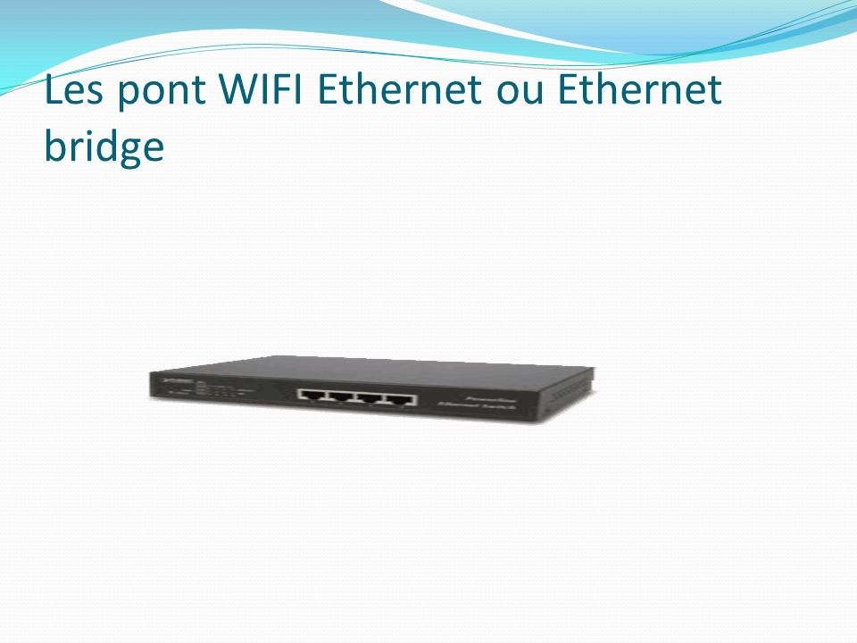 Les pont WIFI Ethernet ou Ethernet bridge