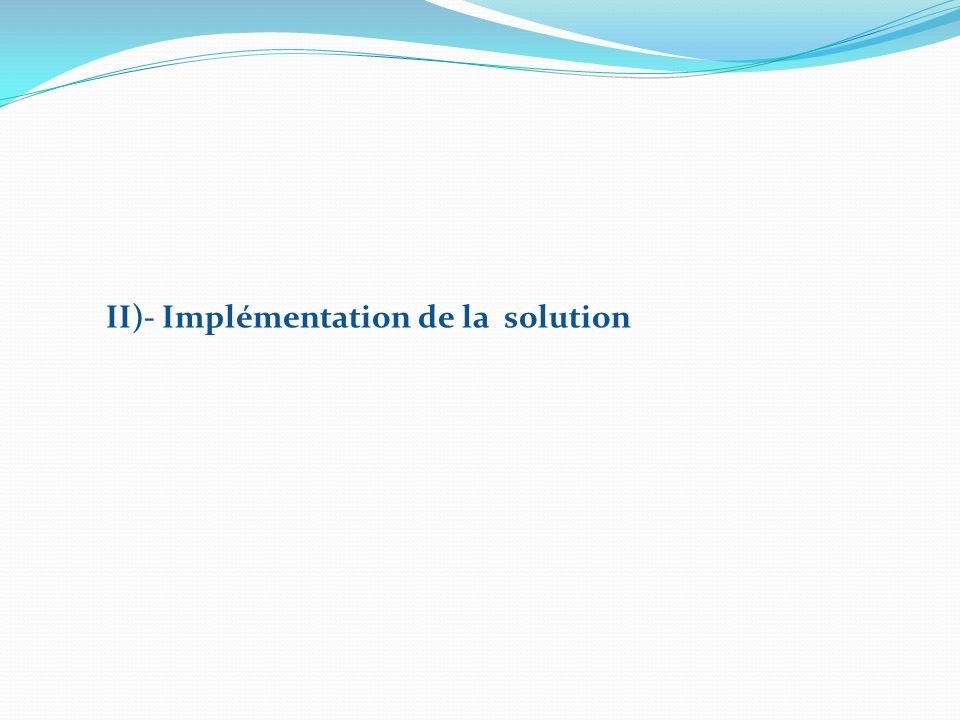 II)- Implémentation de la solution