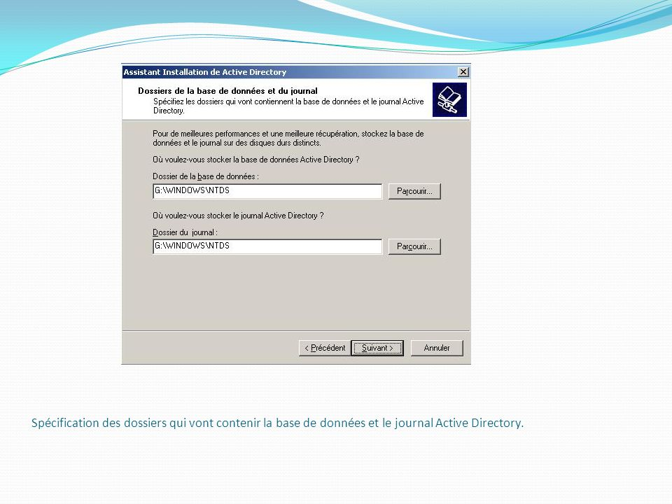 Spécification des dossiers qui vont contenir la base de données et le journal Active Directory.