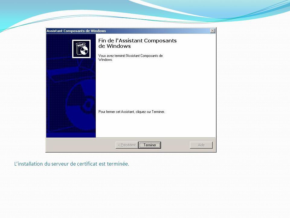 L'installation du serveur de certificat est terminée.