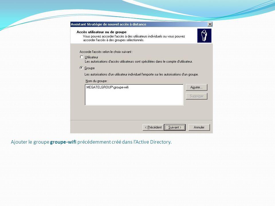 Ajouter le groupe groupe-wifi précédemment créé dans l'Active Directory.