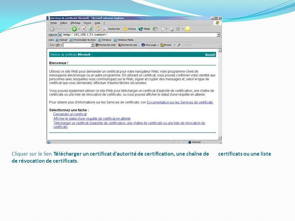Cliquer sur le lien Télécharger un certificat d autorité de certification, une chaîne de certificats ou une liste de révocation de certificats.