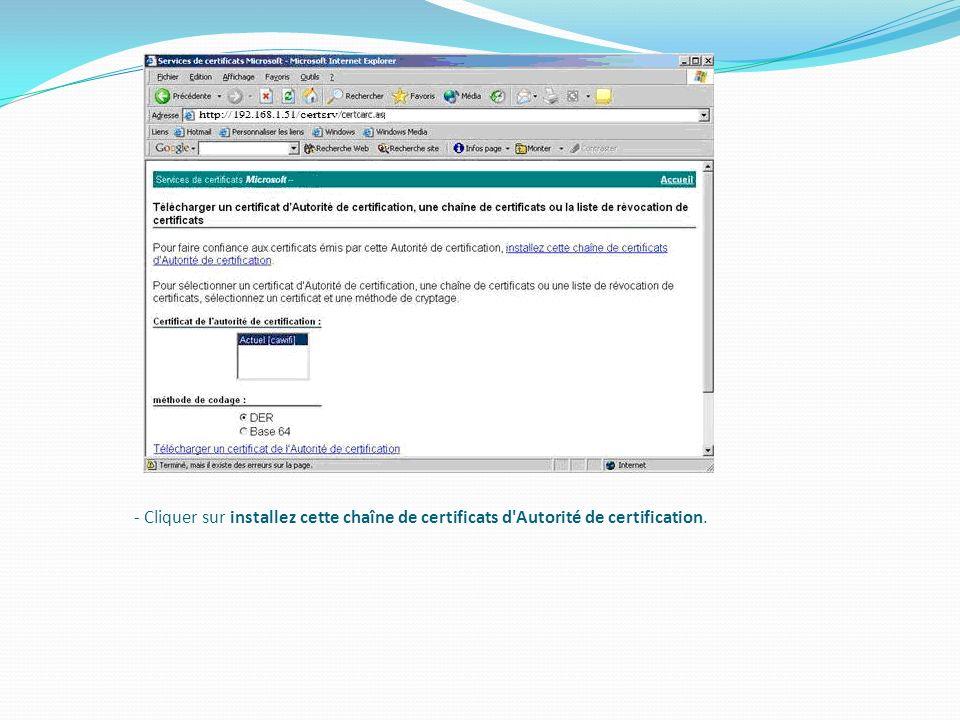- Cliquer sur installez cette chaîne de certificats d Autorité de certification.