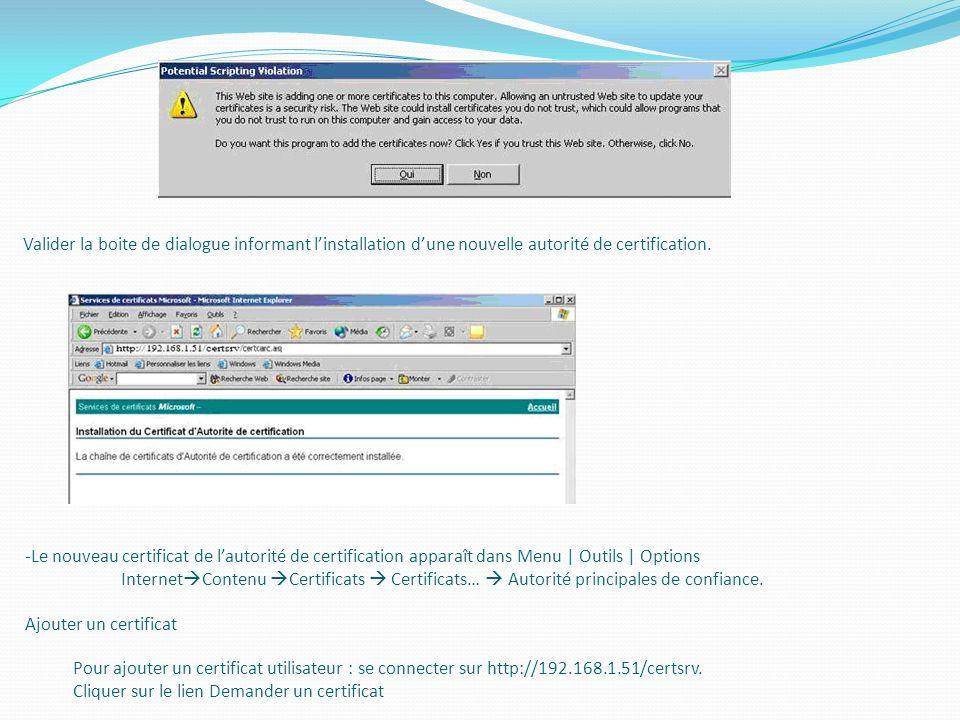 Valider la boite de dialogue informant l'installation d'une nouvelle autorité de certification.