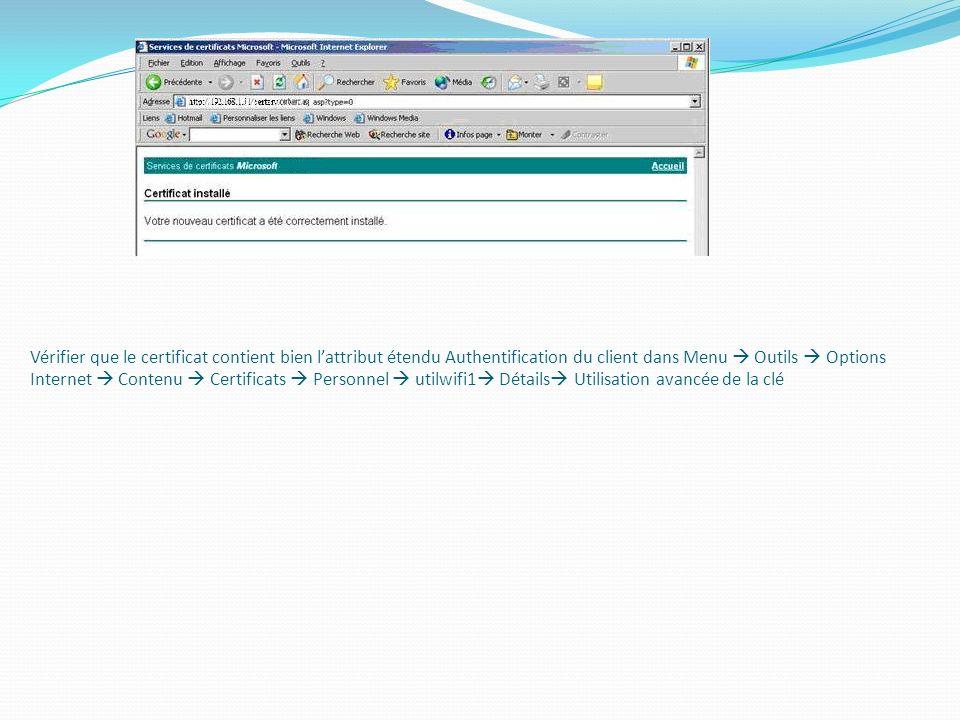 Vérifier que le certificat contient bien l'attribut étendu Authentification du client dans Menu  Outils  Options Internet  Contenu  Certificats  Personnel  utilwifi1 Détails Utilisation avancée de la clé