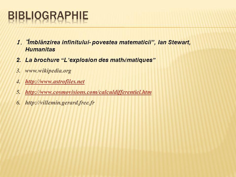Bibliographie Îmblânzirea infinitului- povestea matematicii , Ian Stewart, Humanitas. La brochure L'explosion des mathématiques