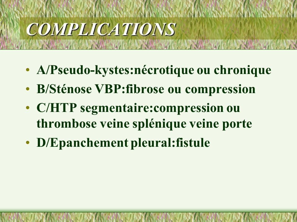 COMPLICATIONS A/Pseudo-kystes:nécrotique ou chronique