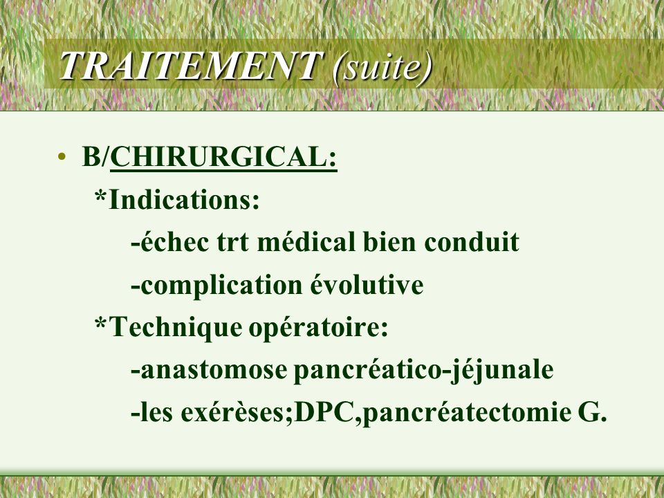 TRAITEMENT (suite) B/CHIRURGICAL: *Indications: