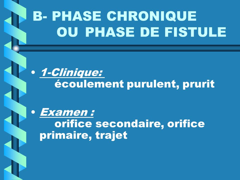 B- PHASE CHRONIQUE OU PHASE DE FISTULE