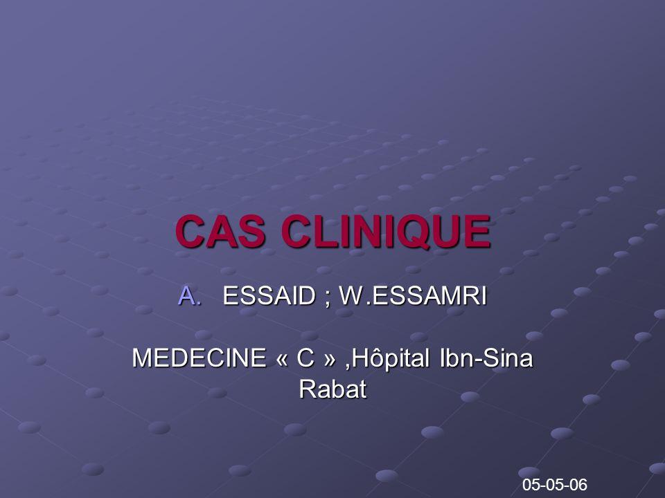 ESSAID ; W.ESSAMRI MEDECINE « C » ,Hôpital Ibn-Sina Rabat