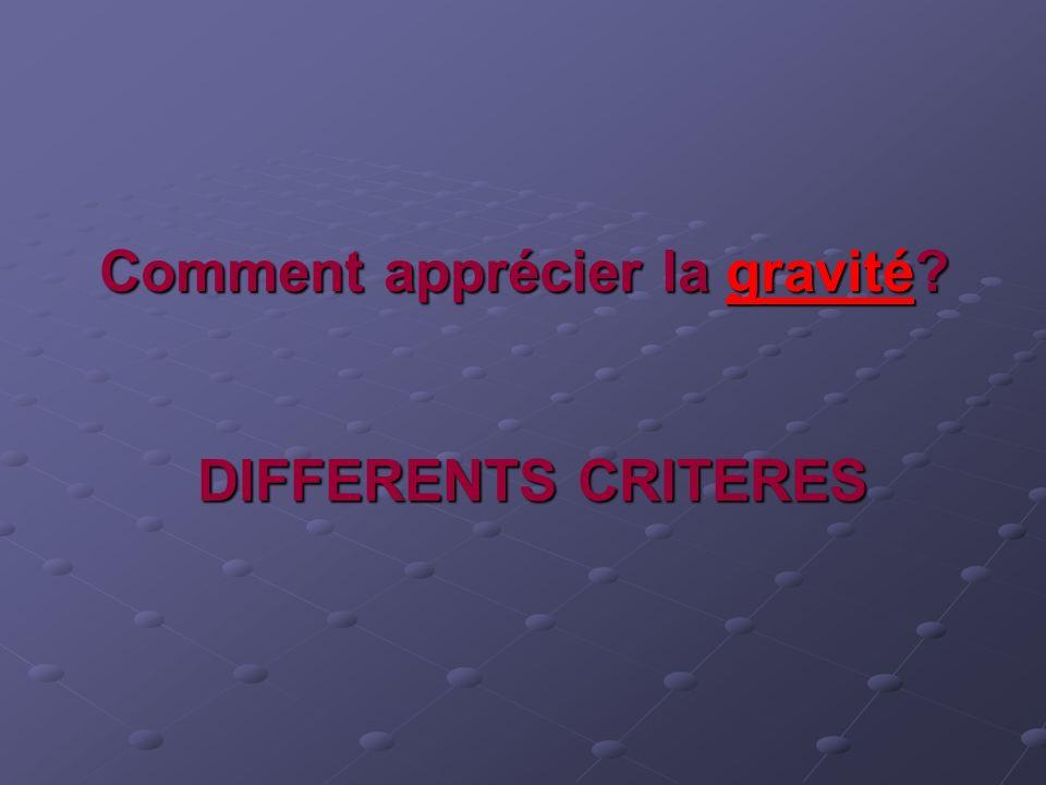 Comment apprécier la gravité DIFFERENTS CRITERES
