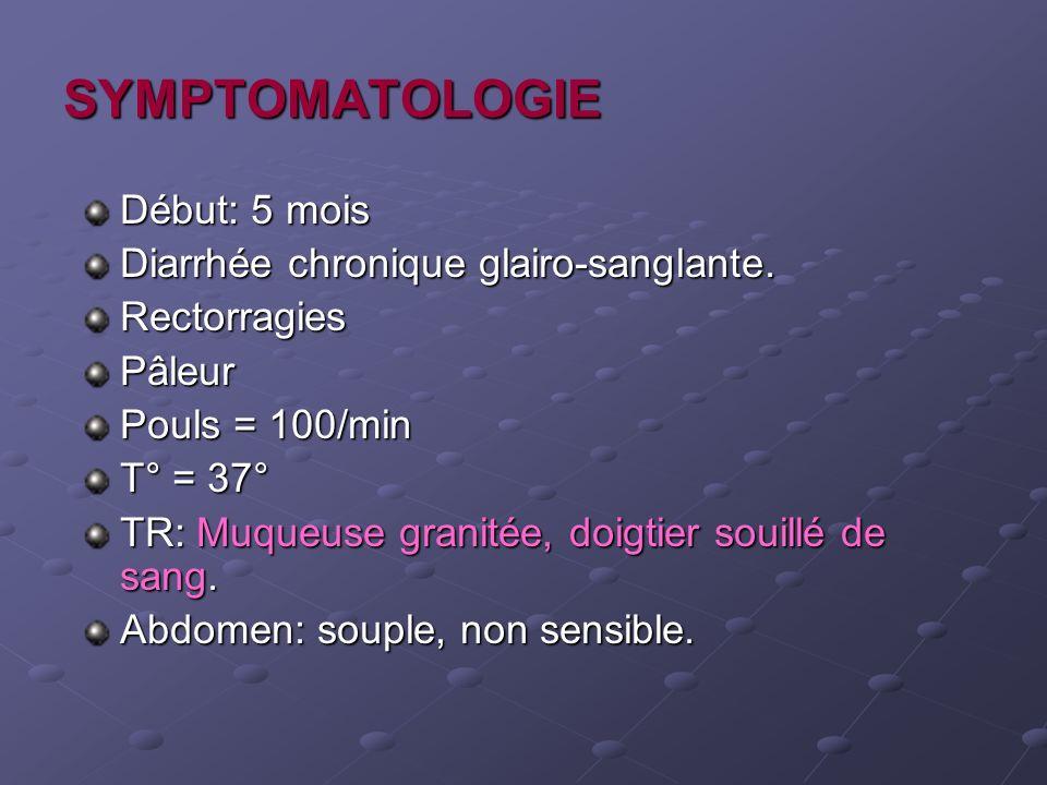 SYMPTOMATOLOGIE Début: 5 mois Diarrhée chronique glairo-sanglante.