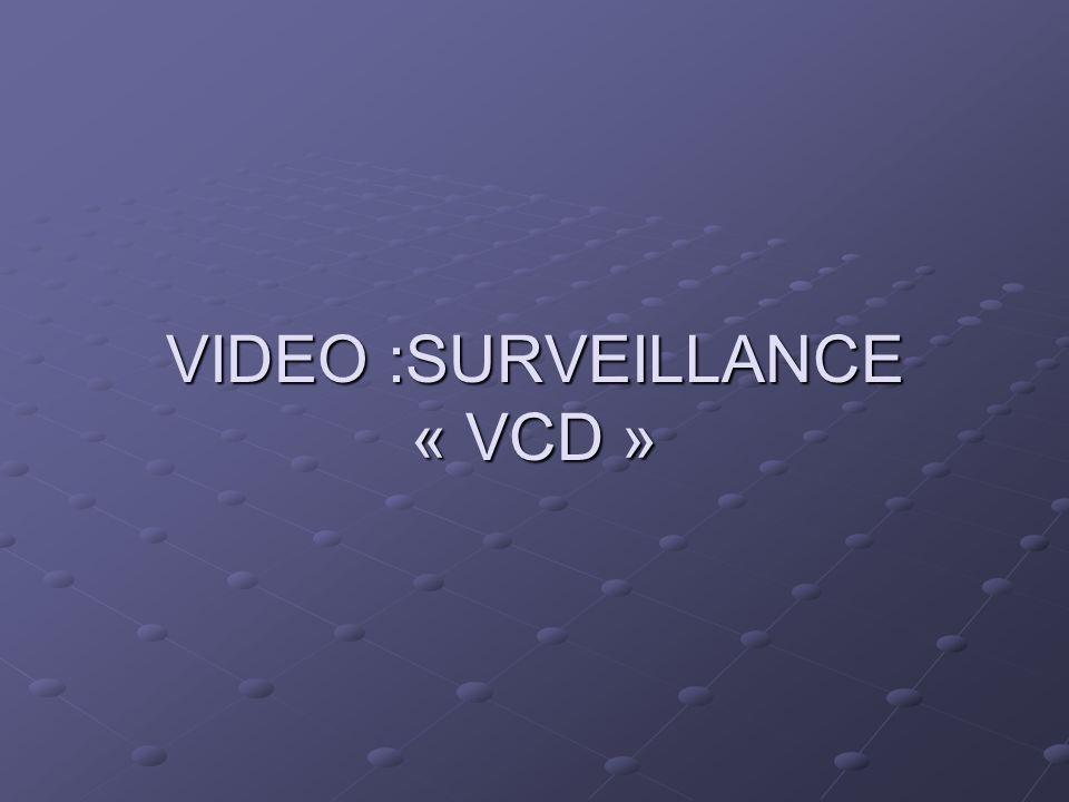 VIDEO :SURVEILLANCE « VCD »