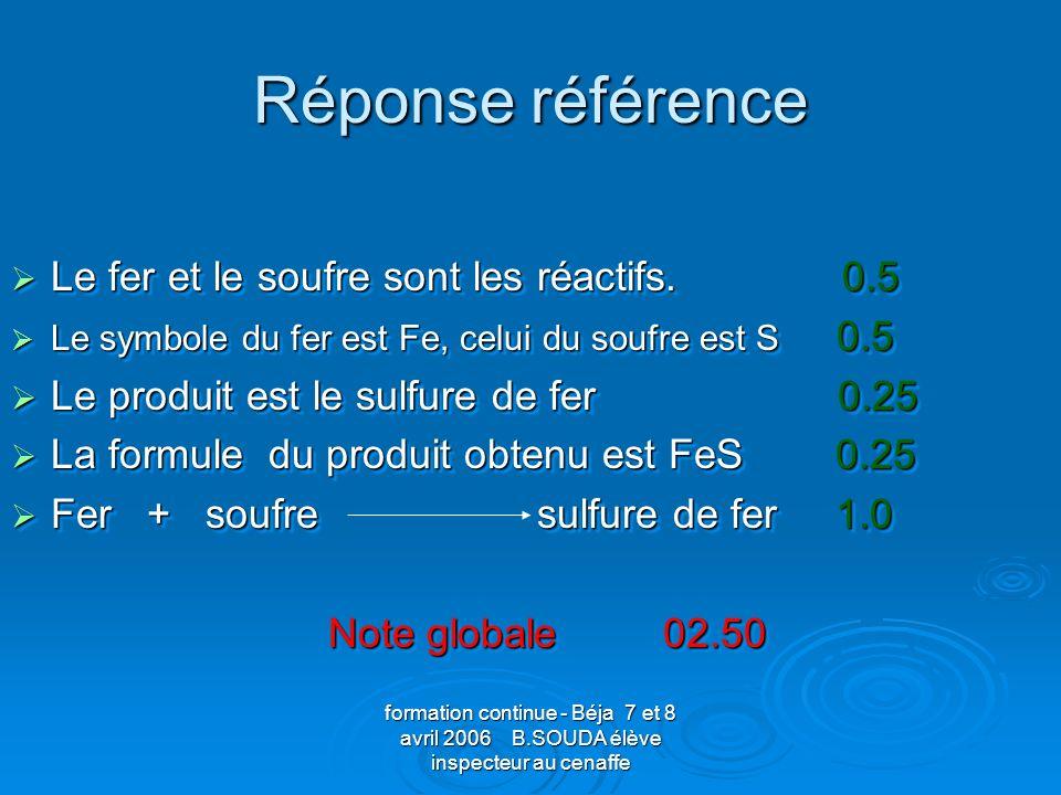 Réponse référence Le fer et le soufre sont les réactifs. 0.5