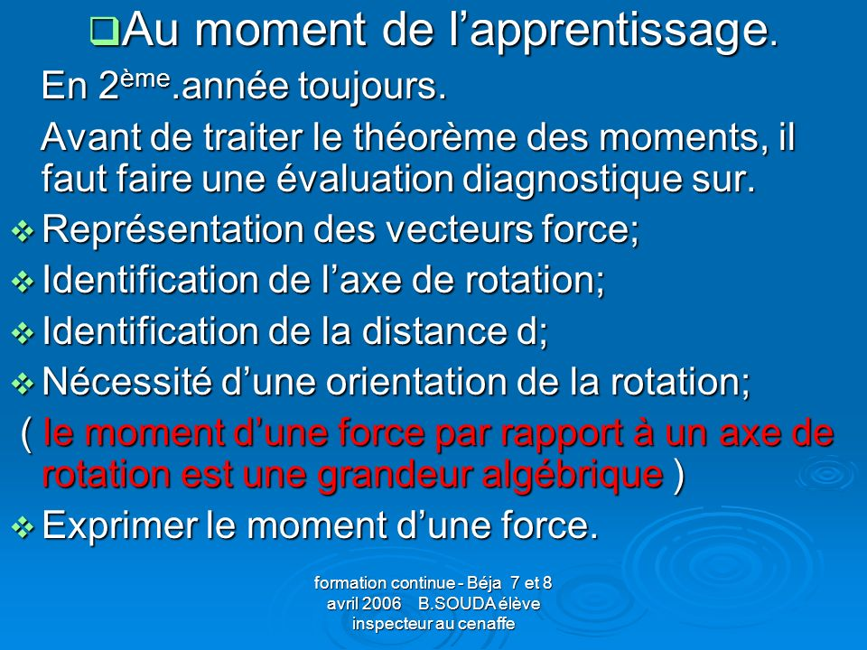 Au moment de l'apprentissage.