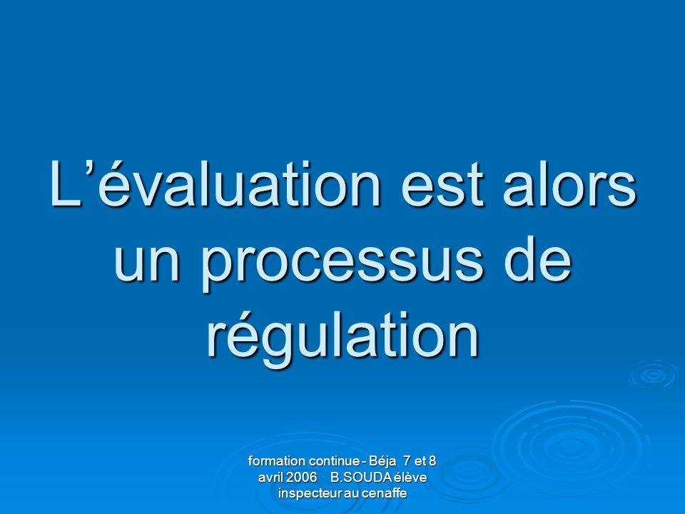 L'évaluation est alors un processus de régulation