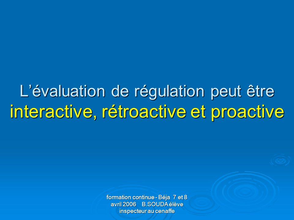L'évaluation de régulation peut être interactive, rétroactive et proactive