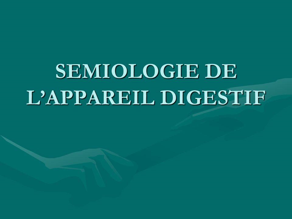 SEMIOLOGIE DE L'APPAREIL DIGESTIF
