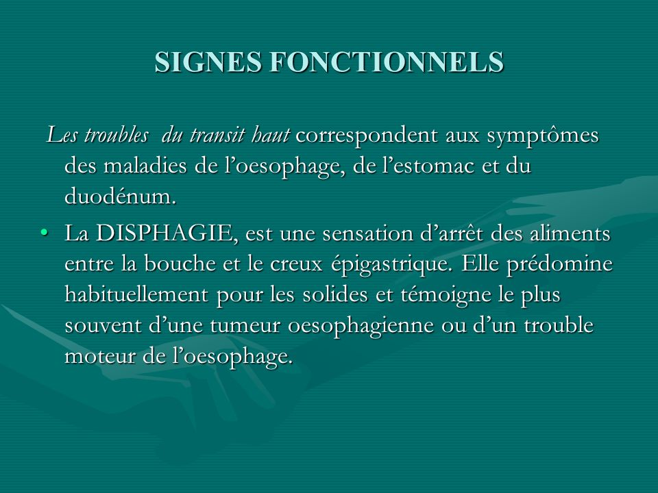 SIGNES FONCTIONNELS Les troubles du transit haut correspondent aux symptômes des maladies de l'oesophage, de l'estomac et du duodénum.