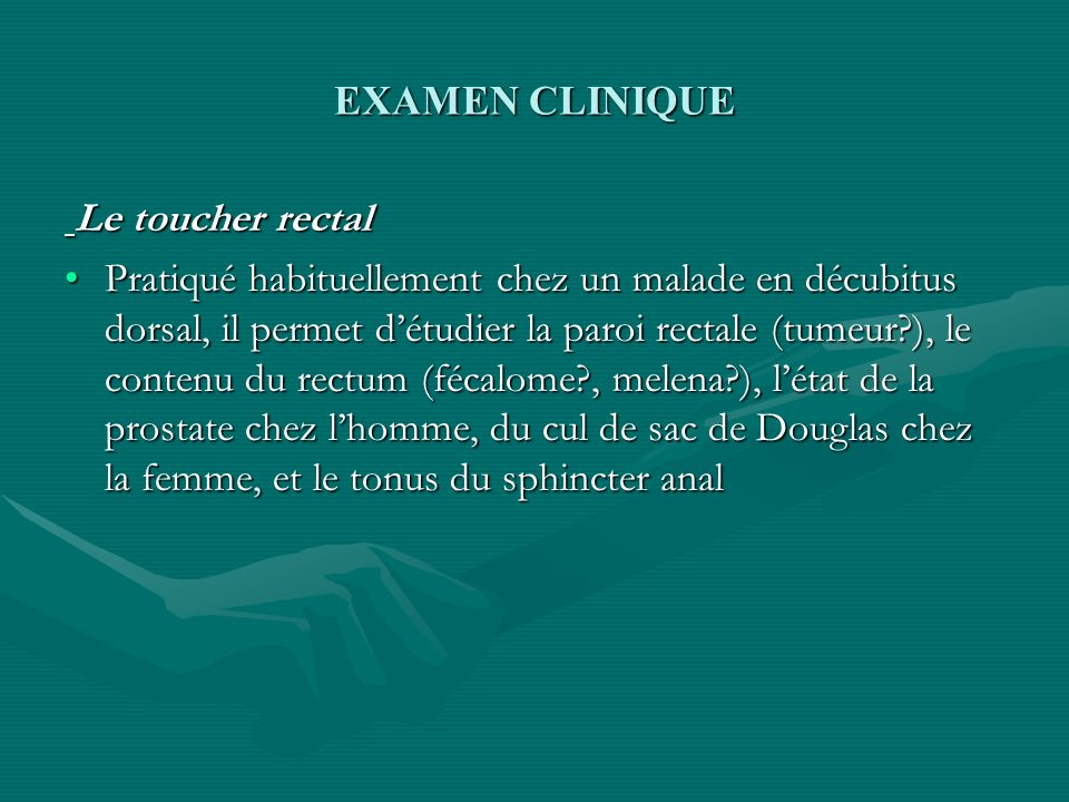 EXAMEN CLINIQUE Le toucher rectal.