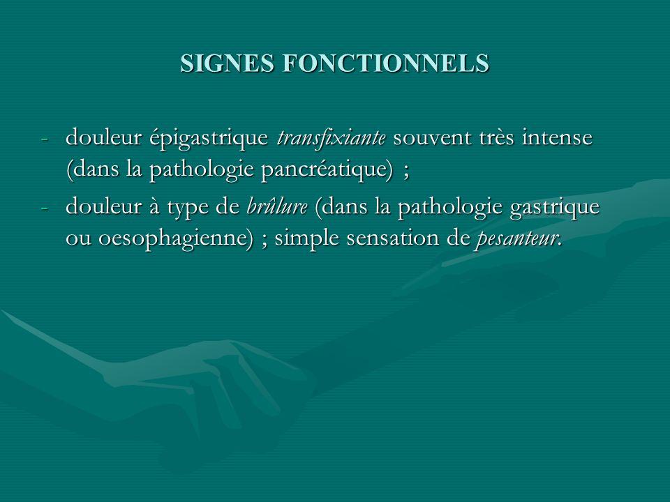 SIGNES FONCTIONNELS douleur épigastrique transfixiante souvent très intense (dans la pathologie pancréatique) ;