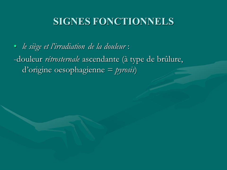 SIGNES FONCTIONNELS le siège et l'irradiation de la douleur :