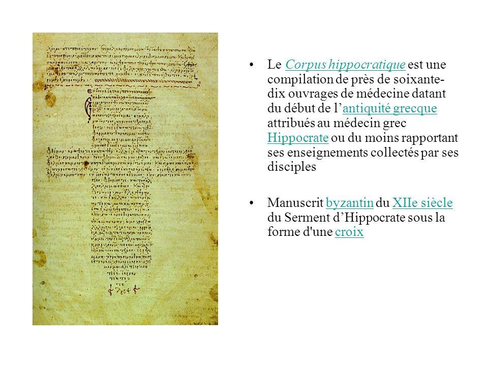 Le Corpus hippocratique est une compilation de près de soixante-dix ouvrages de médecine datant du début de l'antiquité grecque attribués au médecin grec Hippocrate ou du moins rapportant ses enseignements collectés par ses disciples