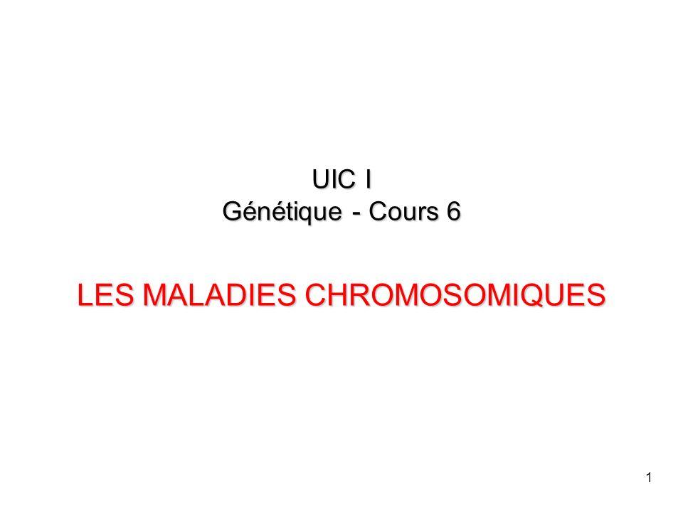UIC I Génétique - Cours 6 LES MALADIES CHROMOSOMIQUES