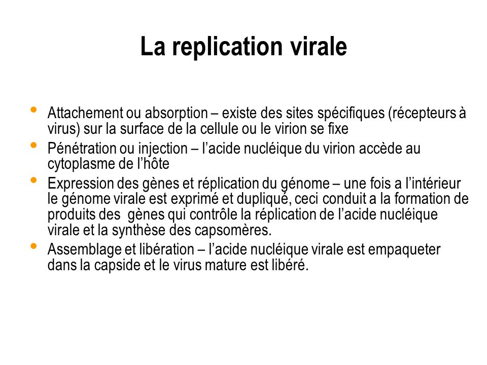 La replication viraleAttachement ou absorption – existe des sites spécifiques (récepteurs à virus) sur la surface de la cellule ou le virion se fixe.