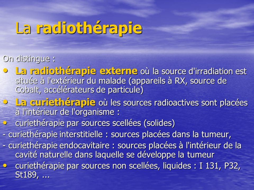 La radiothérapie On distingue :