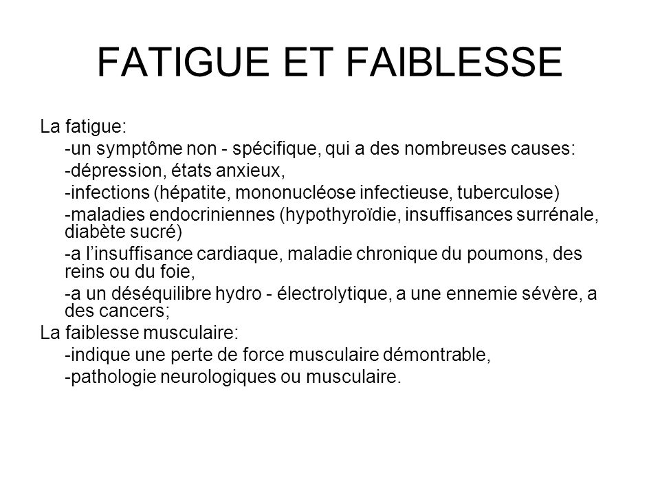 FATIGUE ET FAIBLESSE La fatigue: