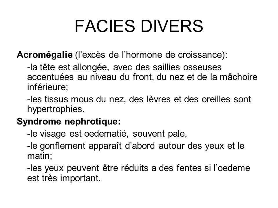 FACIES DIVERS Acromégalie (l'excès de l'hormone de croissance):
