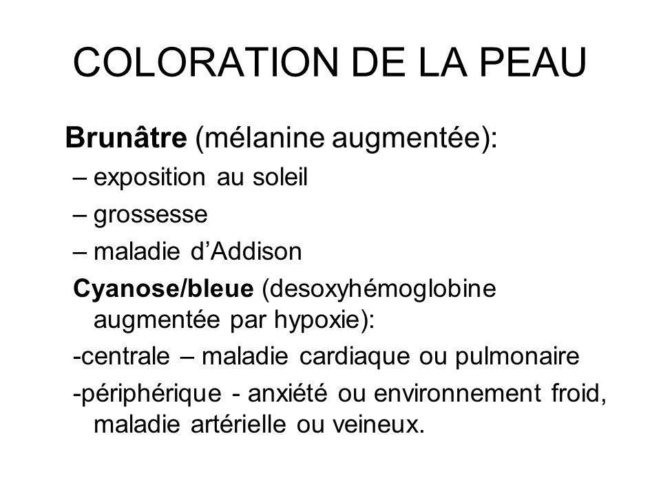 COLORATION DE LA PEAU Brunâtre (mélanine augmentée):