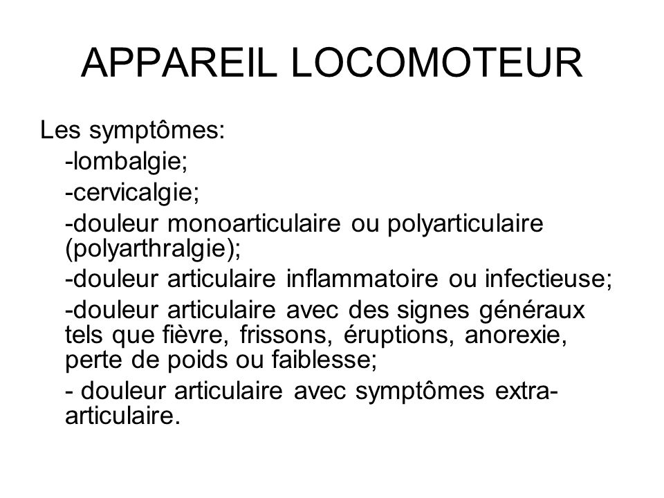 APPAREIL LOCOMOTEUR Les symptômes: -lombalgie; -cervicalgie;