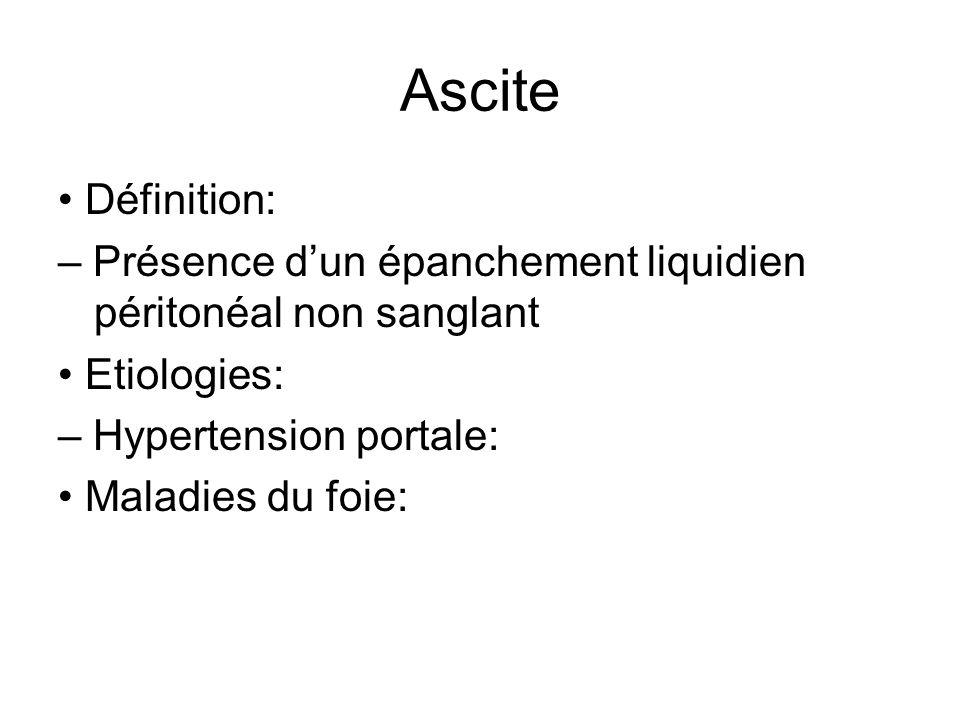 Ascite • Définition: – Présence d'un épanchement liquidien péritonéal non sanglant. • Etiologies: