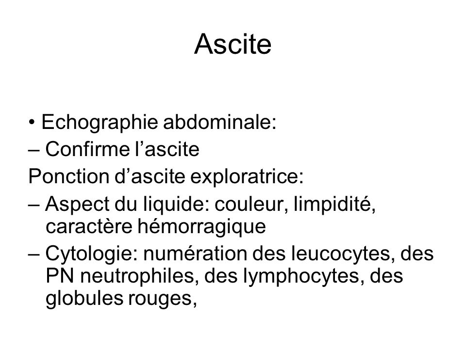 Ascite • Echographie abdominale: – Confirme l'ascite