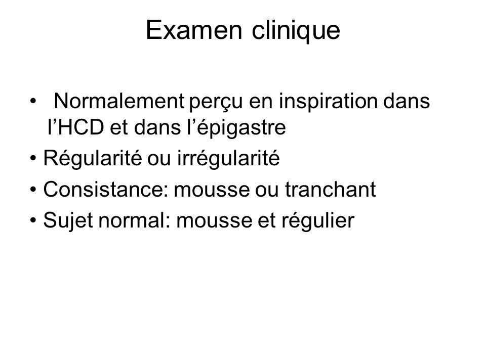 Examen clinique Normalement perçu en inspiration dans l'HCD et dans l'épigastre. • Régularité ou irrégularité.