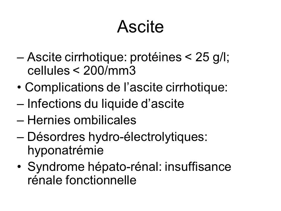 Ascite – Ascite cirrhotique: protéines < 25 g/l; cellules < 200/mm3. • Complications de l'ascite cirrhotique: