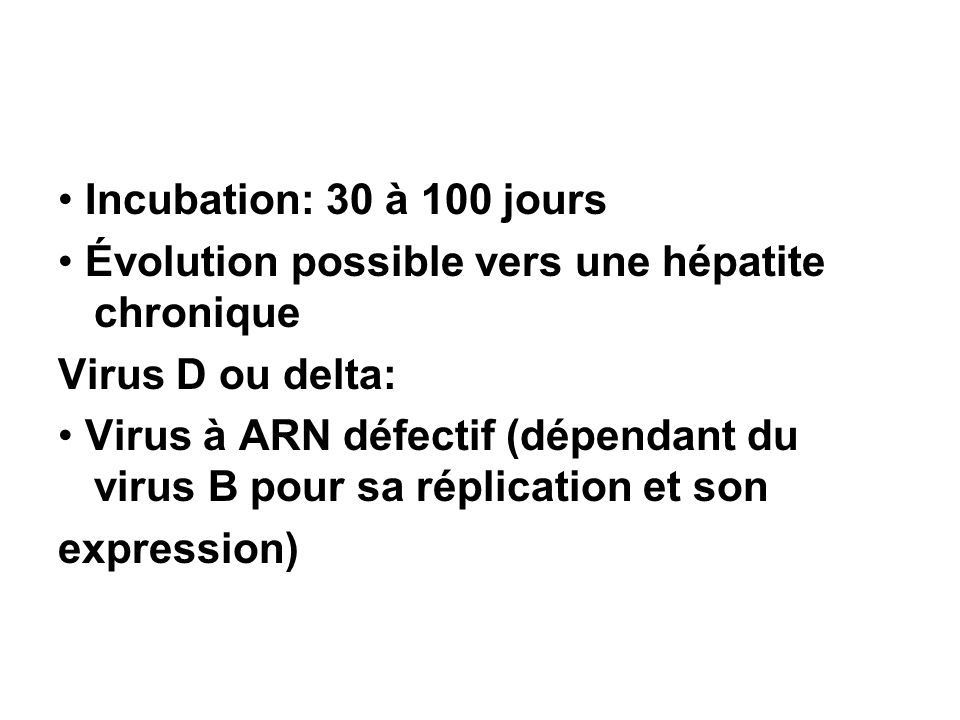 • Incubation: 30 à 100 jours • Évolution possible vers une hépatite chronique. Virus D ou delta: