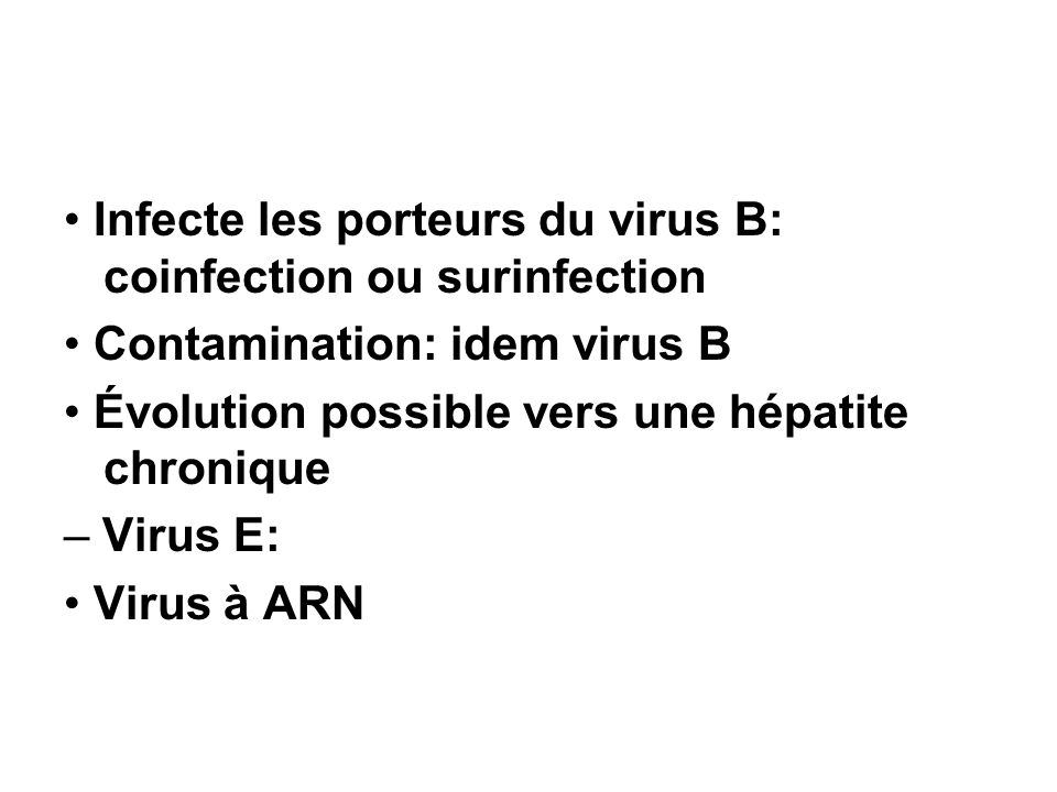 • Infecte les porteurs du virus B: coinfection ou surinfection