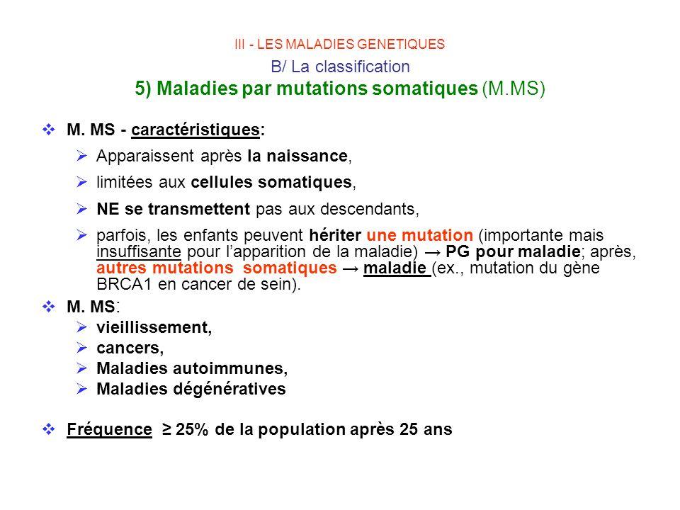M. MS - caractéristiques: Apparaissent après la naissance,