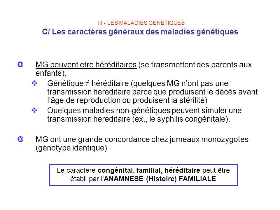 III - LES MALADIES GENETIQUES C/ Les caractères généraux des maladies génétiques