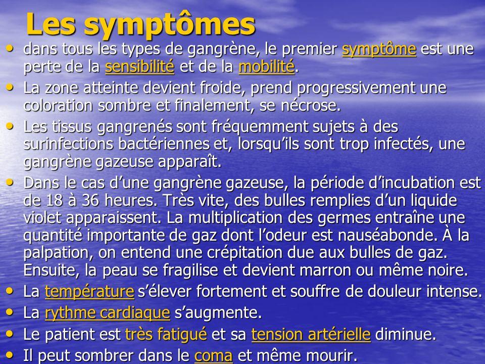 Les symptômesdans tous les types de gangrène, le premier symptôme est une perte de la sensibilité et de la mobilité.