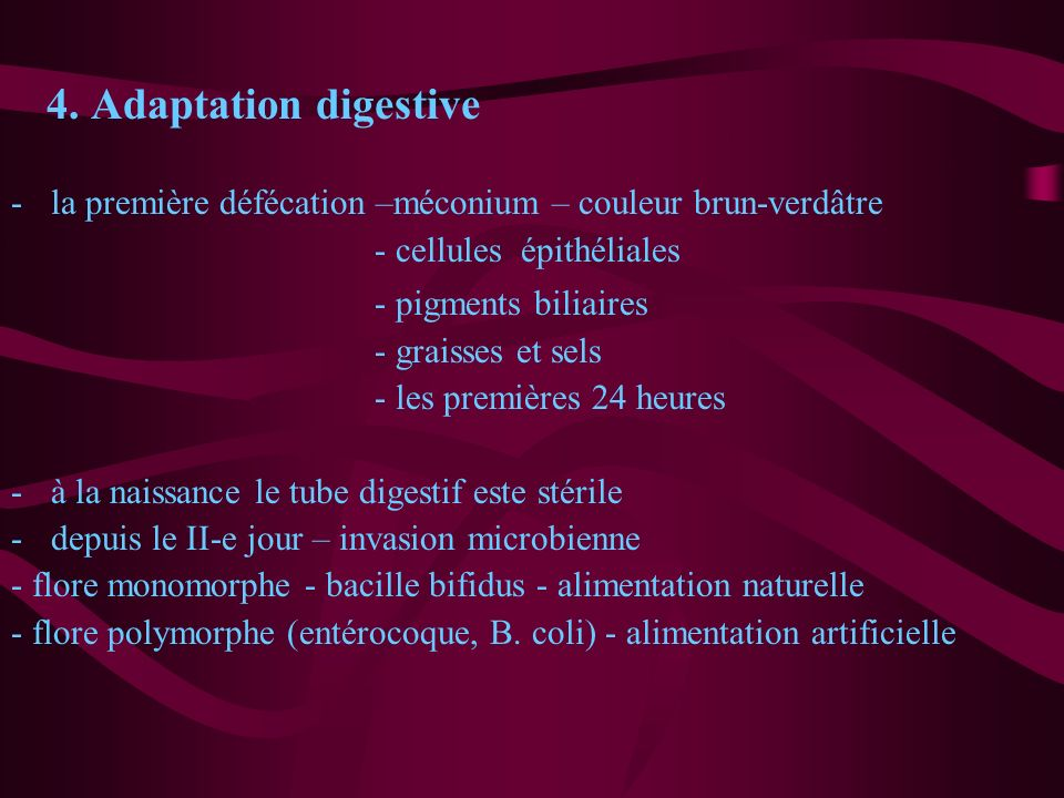 4. Adaptation digestive la première défécation –méconium – couleur brun-verdâtre. - cellules épithéliales.
